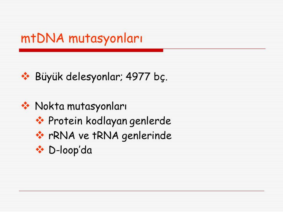 mtDNA mutasyonları Büyük delesyonlar; 4977 bç. Nokta mutasyonları