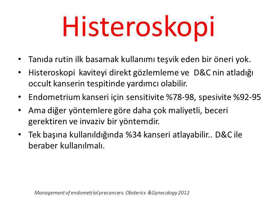 Histeroskopi Tanıda rutin ilk basamak kullanımı teşvik eden bir öneri yok.