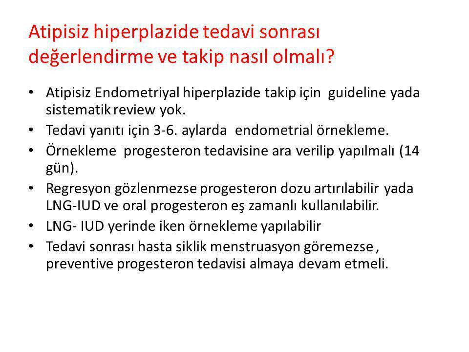 Atipisiz hiperplazide tedavi sonrası değerlendirme ve takip nasıl olmalı