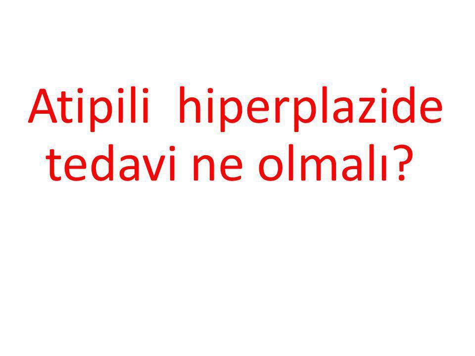 Atipili hiperplazide tedavi ne olmalı