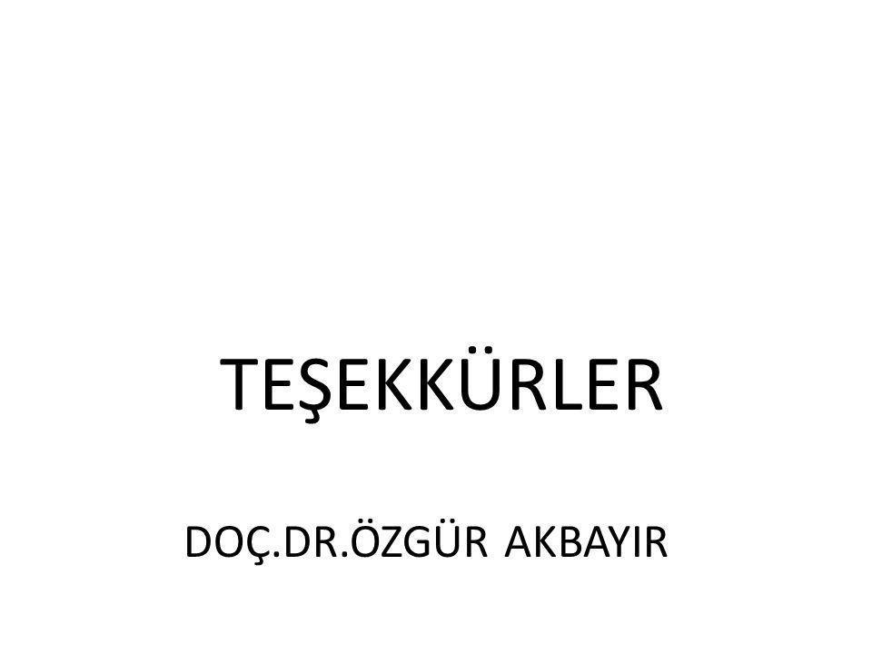 TEŞEKKÜRLER DOÇ.DR.ÖZGÜR AKBAYIR