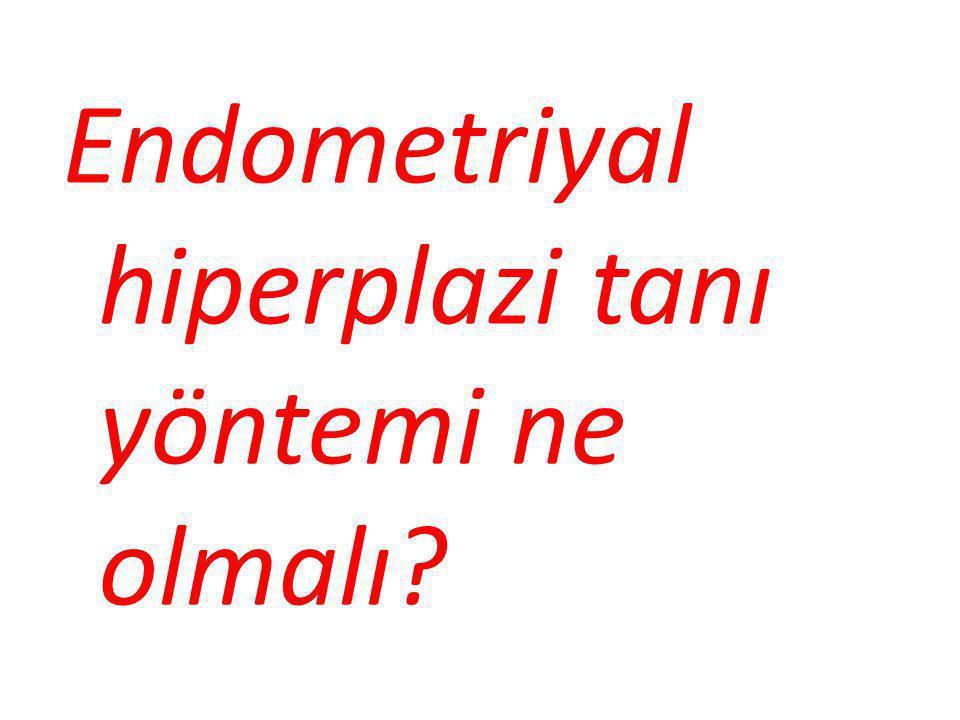 Endometriyal hiperplazi tanı yöntemi ne olmalı