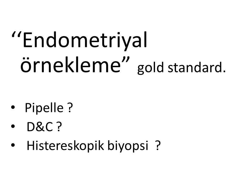 ''Endometriyal örnekleme gold standard.