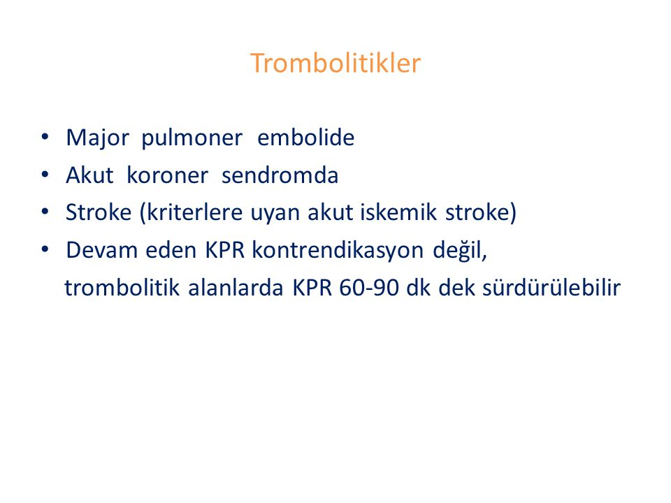 Trombolitikler Major pulmoner embolide Akut koroner sendromda