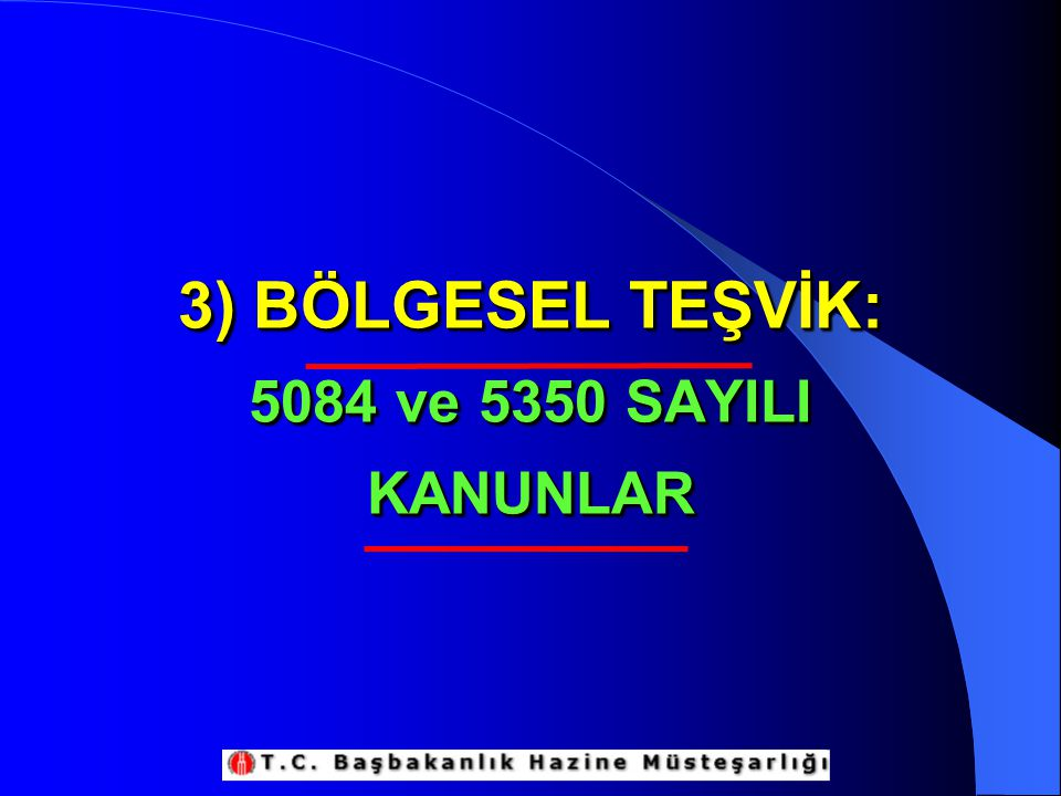 3) BÖLGESEL TEŞVİK: 5084 ve 5350 SAYILI KANUNLAR