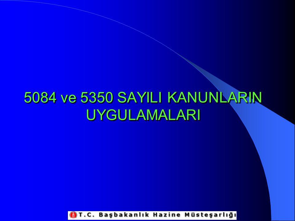 5084 ve 5350 SAYILI KANUNLARIN UYGULAMALARI