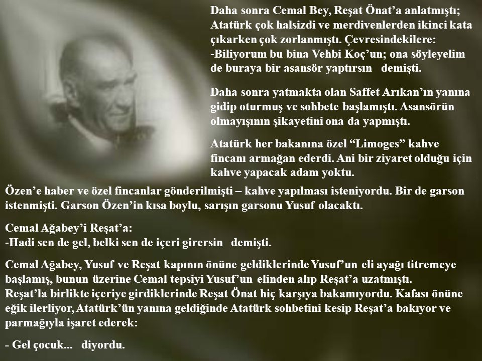Daha sonra Cemal Bey, Reşat Önat'a anlatmıştı;