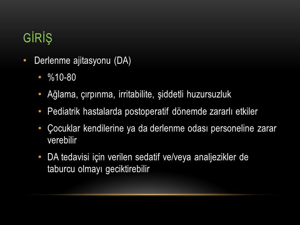 GİRİŞ Derlenme ajitasyonu (DA) %10-80