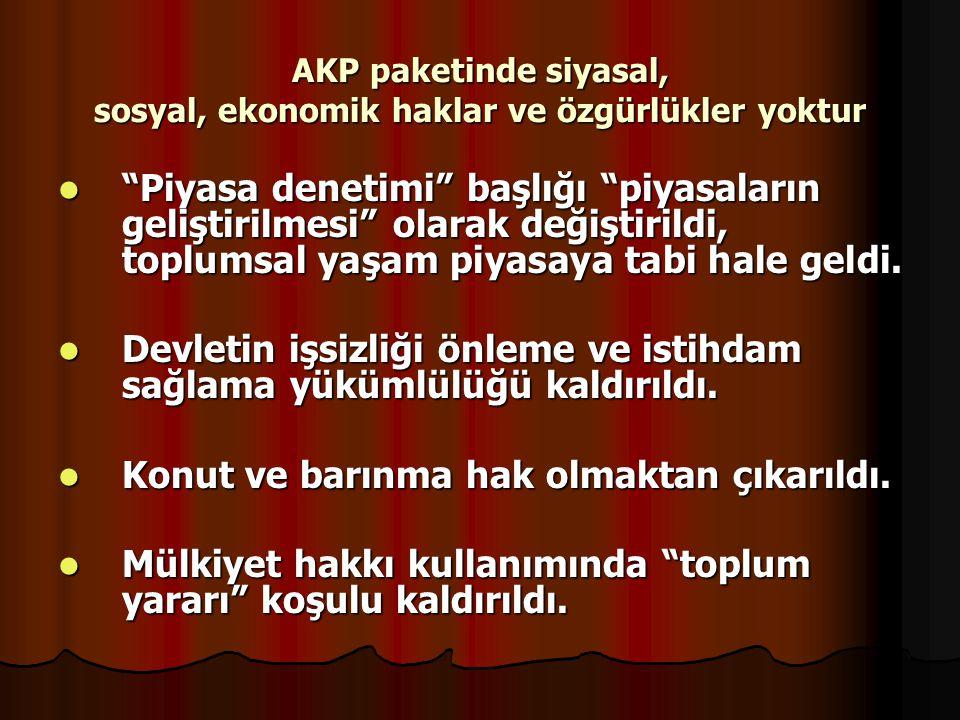 AKP paketinde siyasal, sosyal, ekonomik haklar ve özgürlükler yoktur