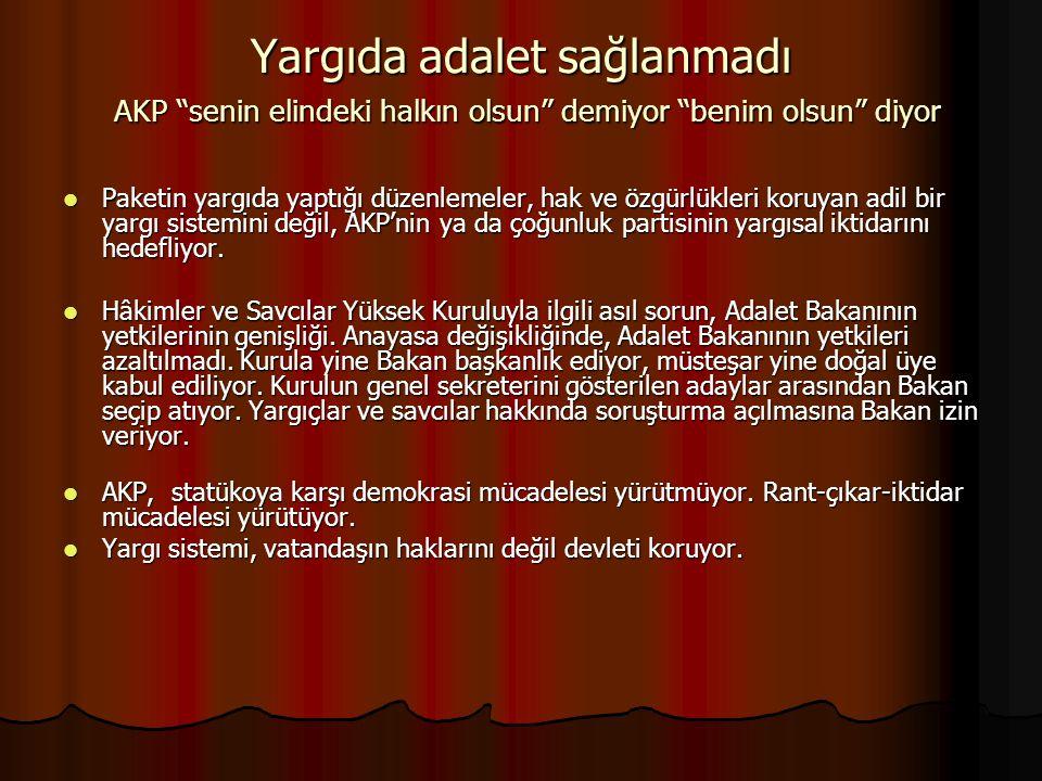 Yargıda adalet sağlanmadı AKP senin elindeki halkın olsun demiyor benim olsun diyor