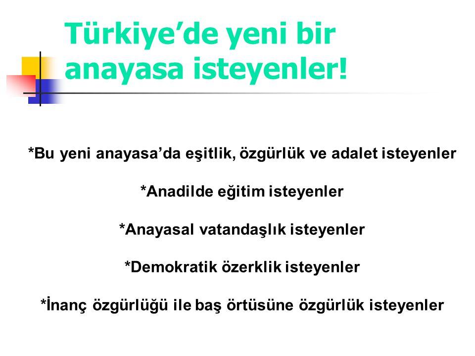 Türkiye'de yeni bir anayasa isteyenler!