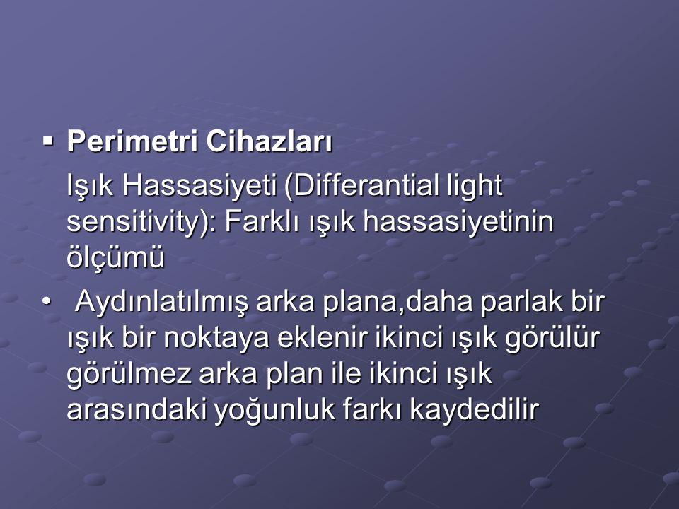 Perimetri Cihazları Işık Hassasiyeti (Differantial light sensitivity): Farklı ışık hassasiyetinin ölçümü.