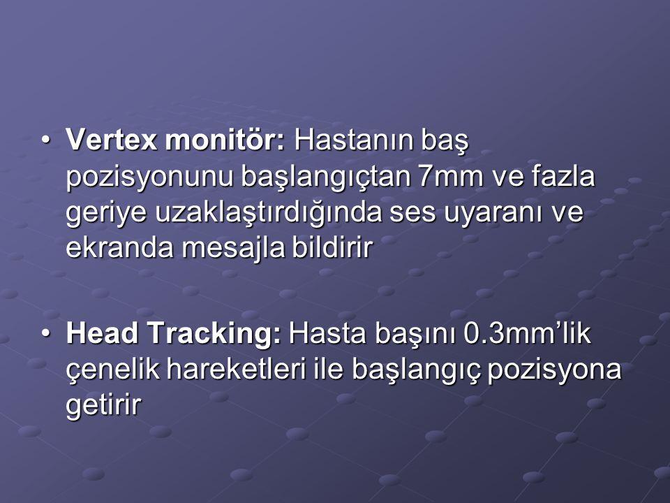 Vertex monitör: Hastanın baş pozisyonunu başlangıçtan 7mm ve fazla geriye uzaklaştırdığında ses uyaranı ve ekranda mesajla bildirir