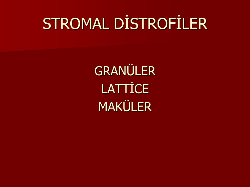 STROMAL DİSTROFİLER GRANÜLER LATTİCE MAKÜLER