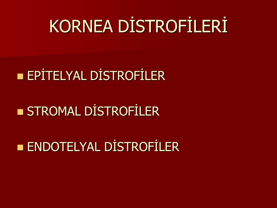 KORNEA DİSTROFİLERİ EPİTELYAL DİSTROFİLER STROMAL DİSTROFİLER