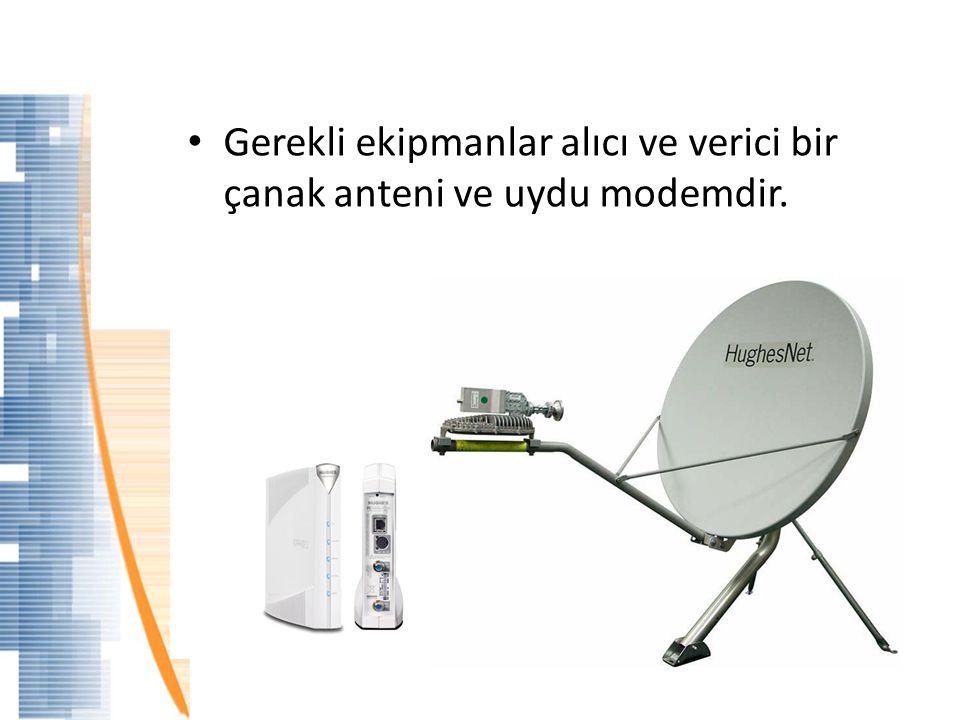 Gerekli ekipmanlar alıcı ve verici bir çanak anteni ve uydu modemdir.