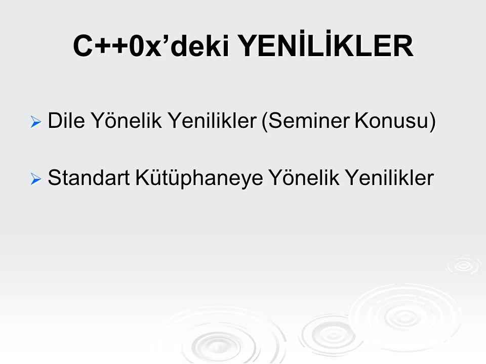 C++0x'deki YENİLİKLER Dile Yönelik Yenilikler (Seminer Konusu)