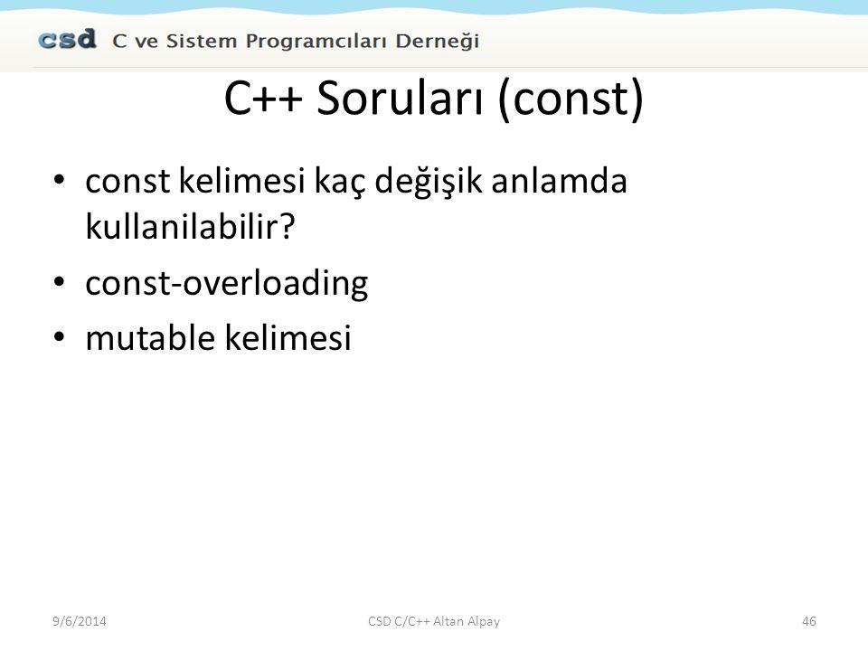 C++ Soruları (const) const kelimesi kaç değişik anlamda kullanilabilir const-overloading. mutable kelimesi.
