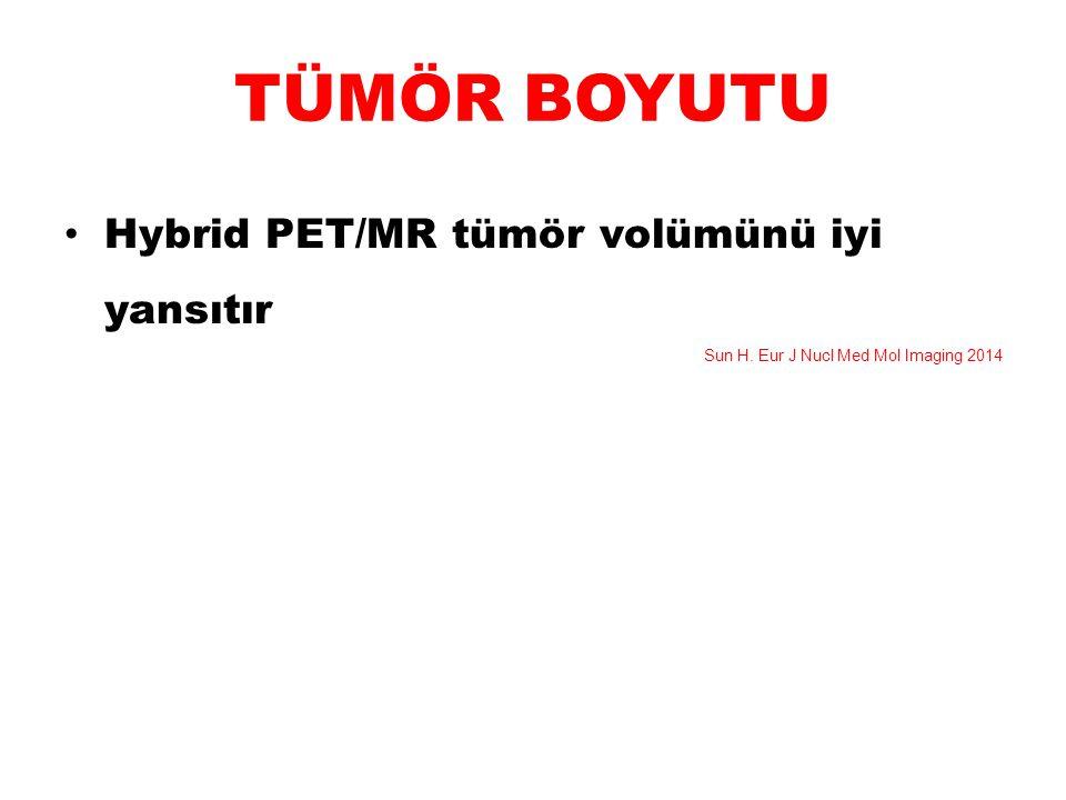 TÜMÖR BOYUTU Hybrid PET/MR tümör volümünü iyi yansıtır