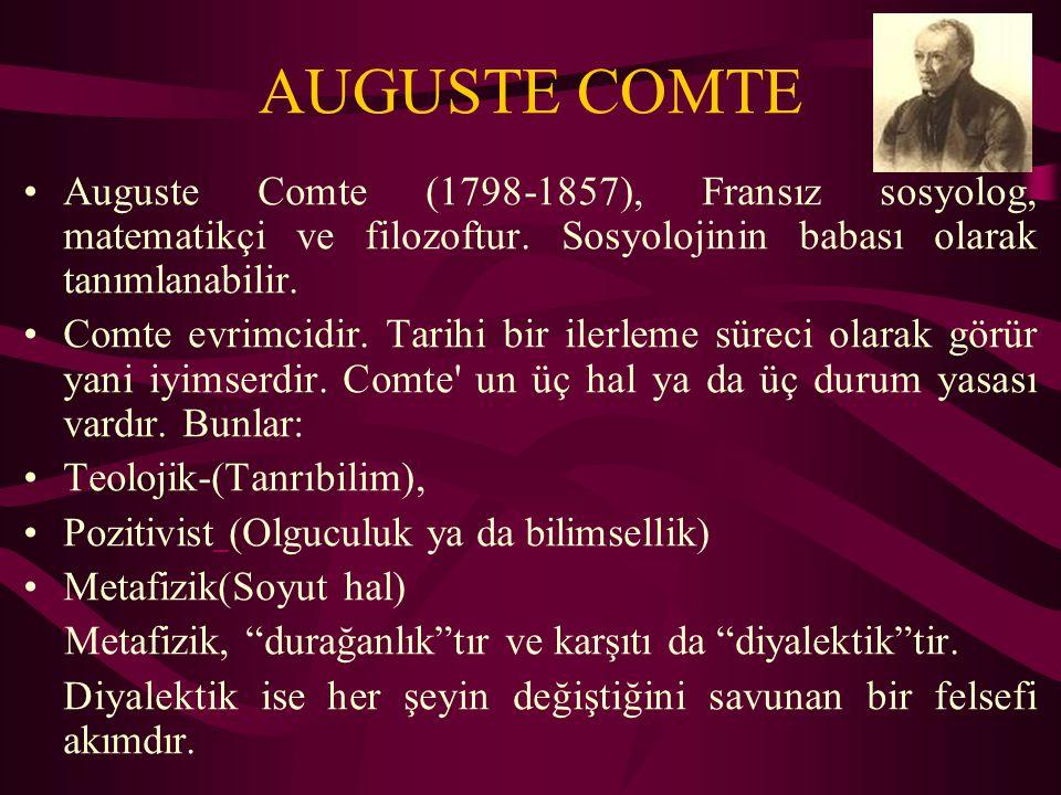 AUGUSTE COMTE Auguste Comte (1798-1857), Fransız sosyolog, matematikçi ve filozoftur. Sosyolojinin babası olarak tanımlanabilir.