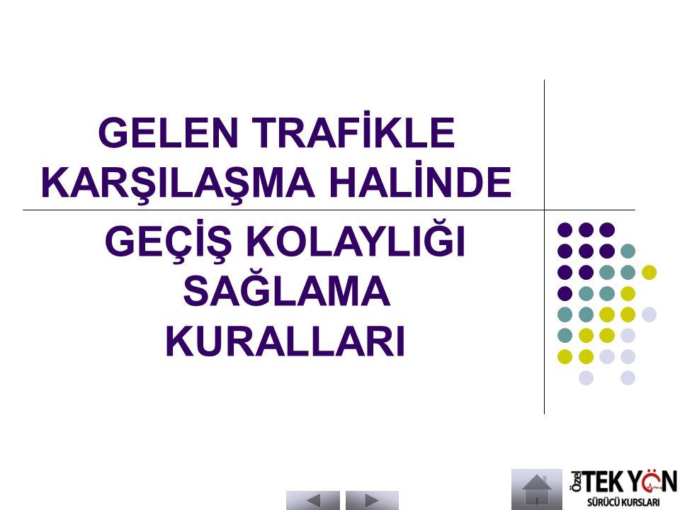 GELEN TRAFİKLE KARŞILAŞMA HALİNDE