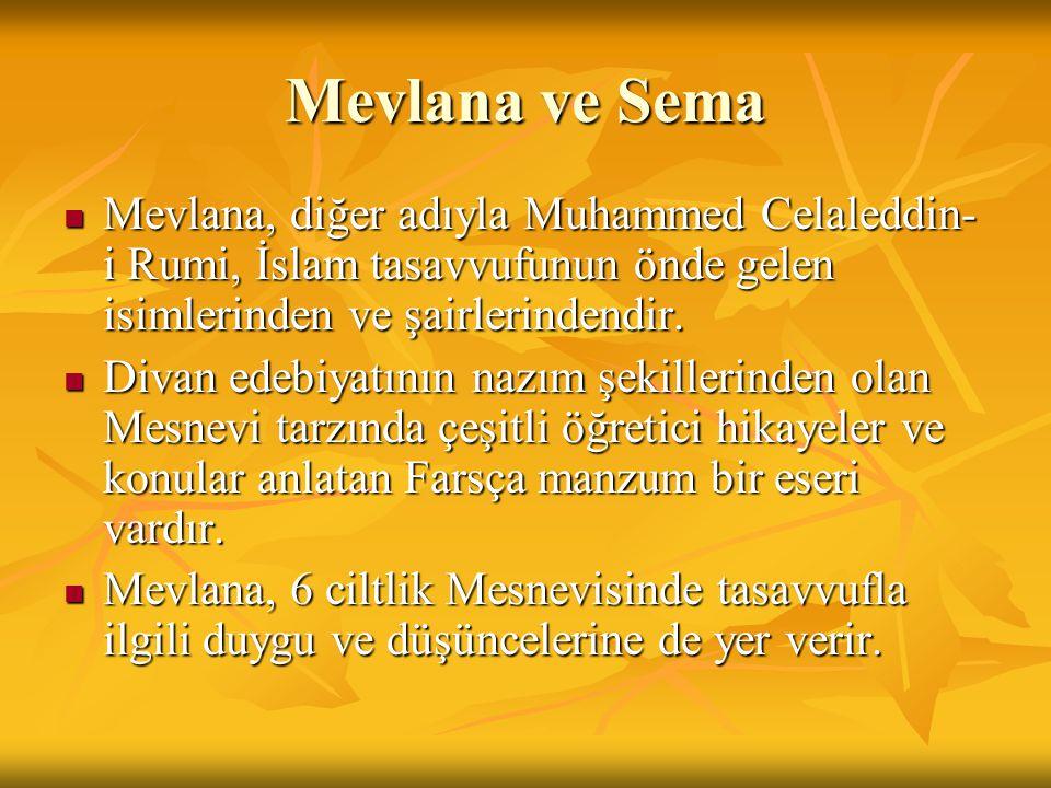 Mevlana ve Sema Mevlana, diğer adıyla Muhammed Celaleddin-i Rumi, İslam tasavvufunun önde gelen isimlerinden ve şairlerindendir.