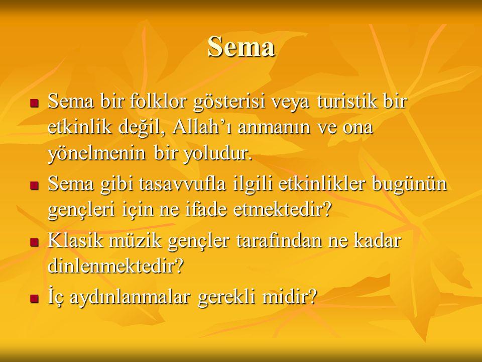 Sema Sema bir folklor gösterisi veya turistik bir etkinlik değil, Allah'ı anmanın ve ona yönelmenin bir yoludur.