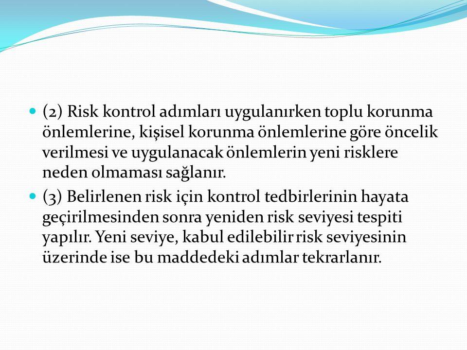 (2) Risk kontrol adımları uygulanırken toplu korunma önlemlerine, kişisel korunma önlemlerine göre öncelik verilmesi ve uygulanacak önlemlerin yeni risklere neden olmaması sağlanır.