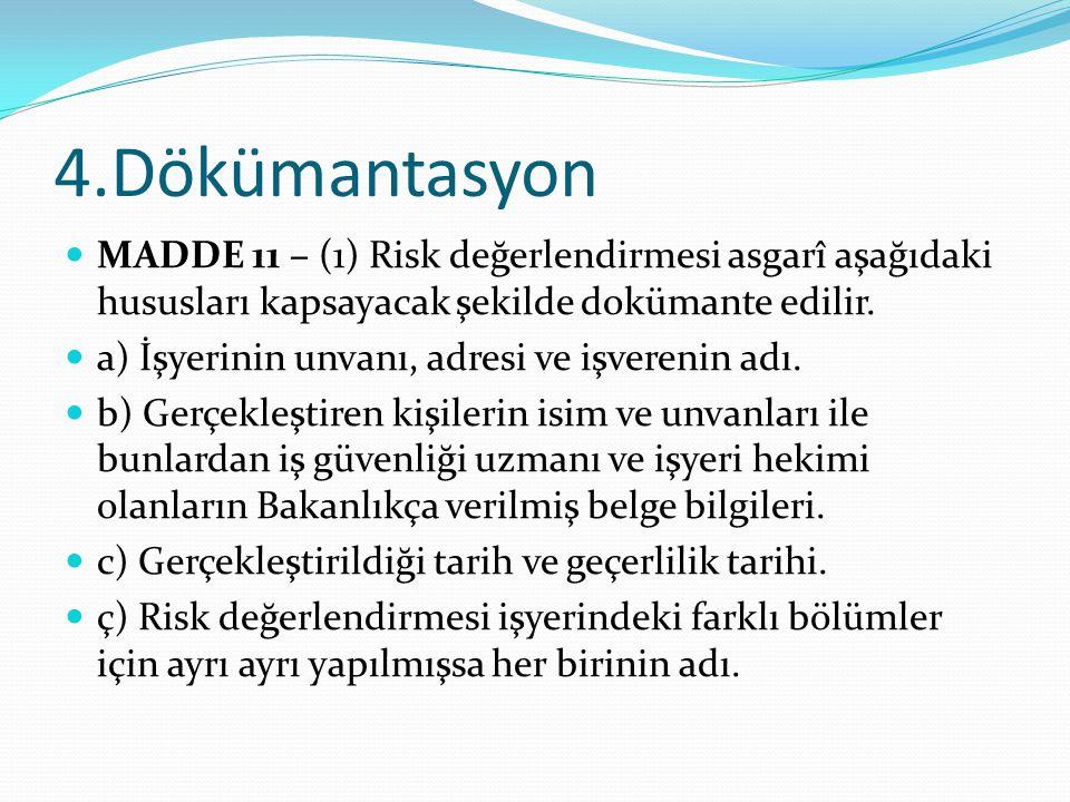 4.Dökümantasyon MADDE 11 – (1) Risk değerlendirmesi asgarî aşağıdaki hususları kapsayacak şekilde dokümante edilir.
