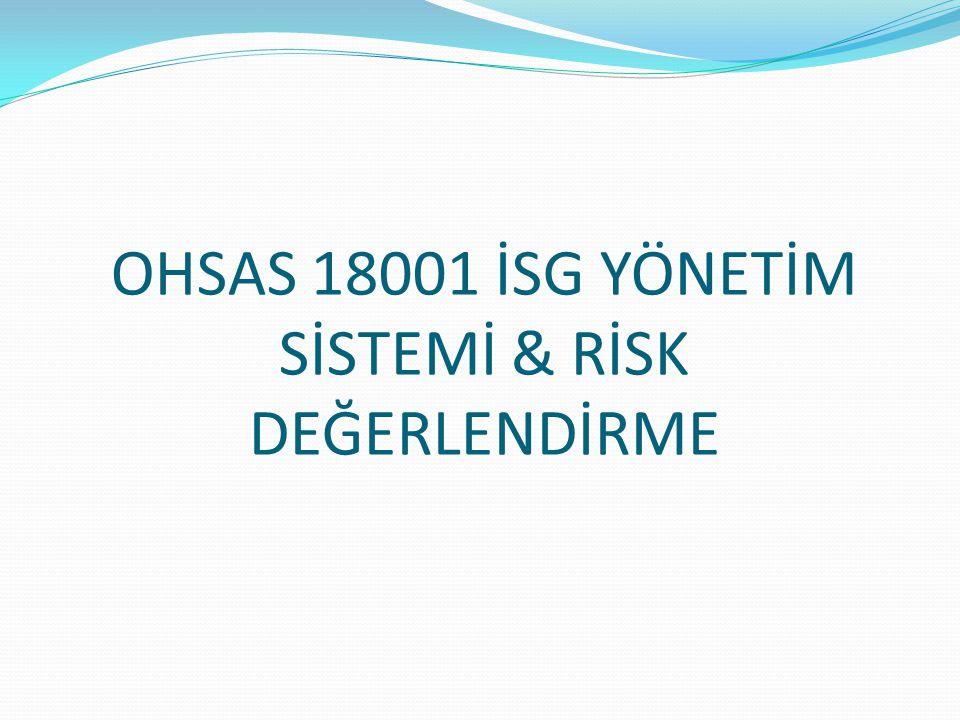OHSAS 18001 İSG YÖNETİM SİSTEMİ & RİSK DEĞERLENDİRME
