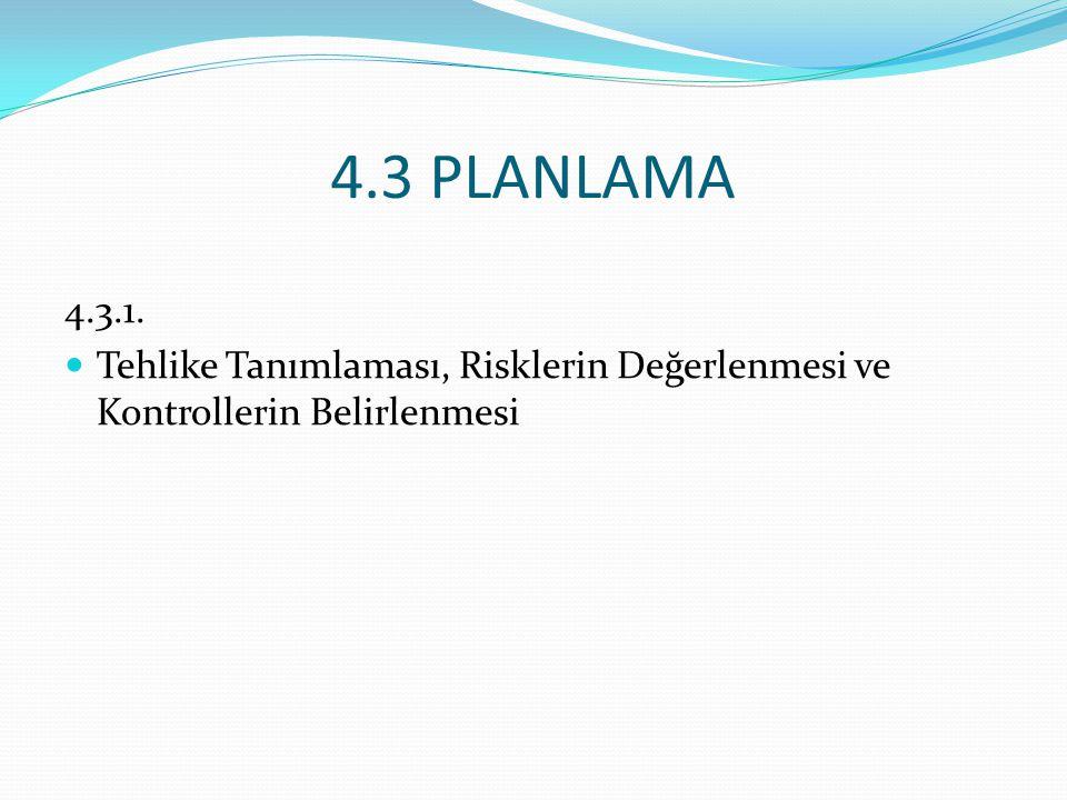4.3 PLANLAMA 4.3.1. Tehlike Tanımlaması, Risklerin Değerlenmesi ve Kontrollerin Belirlenmesi