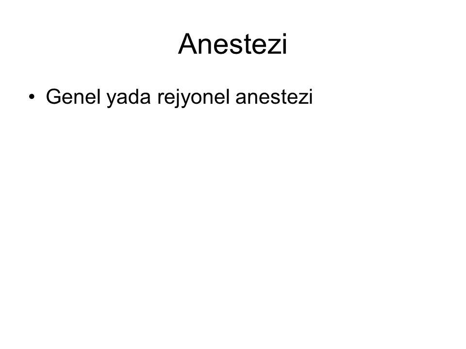 Anestezi Genel yada rejyonel anestezi
