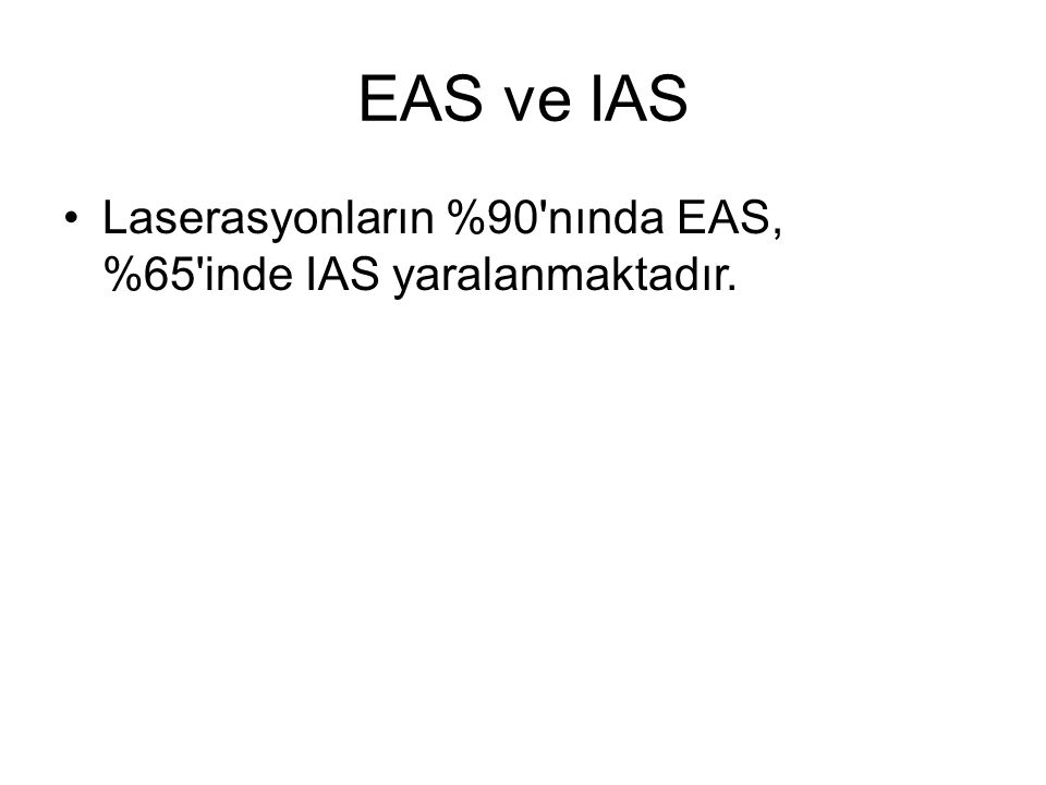 EAS ve IAS Laserasyonların %90 nında EAS, %65 inde IAS yaralanmaktadır.