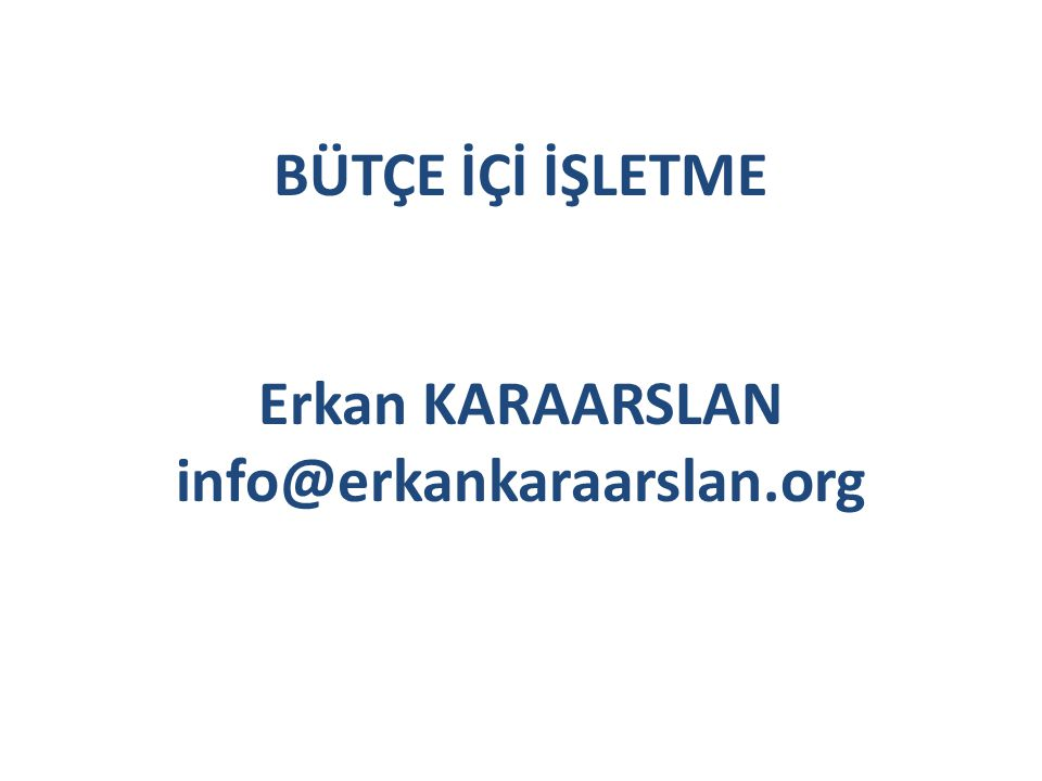 BÜTÇE İÇİ İŞLETME Erkan KARAARSLAN info@erkankaraarslan.org