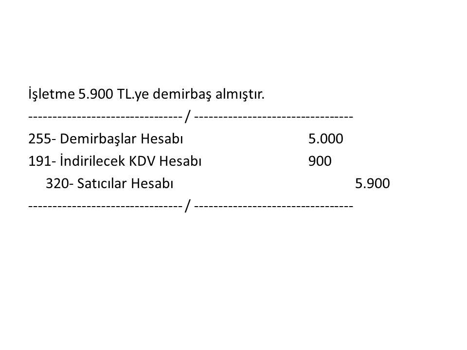 İşletme 5. 900 TL. ye demirbaş almıştır