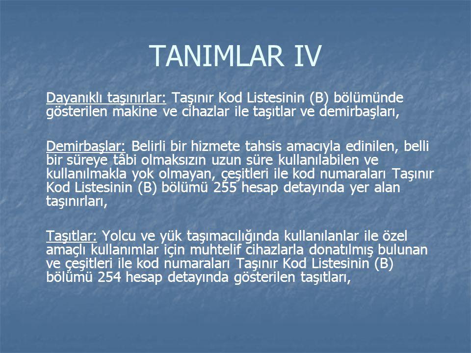 TANIMLAR IV Dayanıklı taşınırlar: Taşınır Kod Listesinin (B) bölümünde gösterilen makine ve cihazlar ile taşıtlar ve demirbaşları,