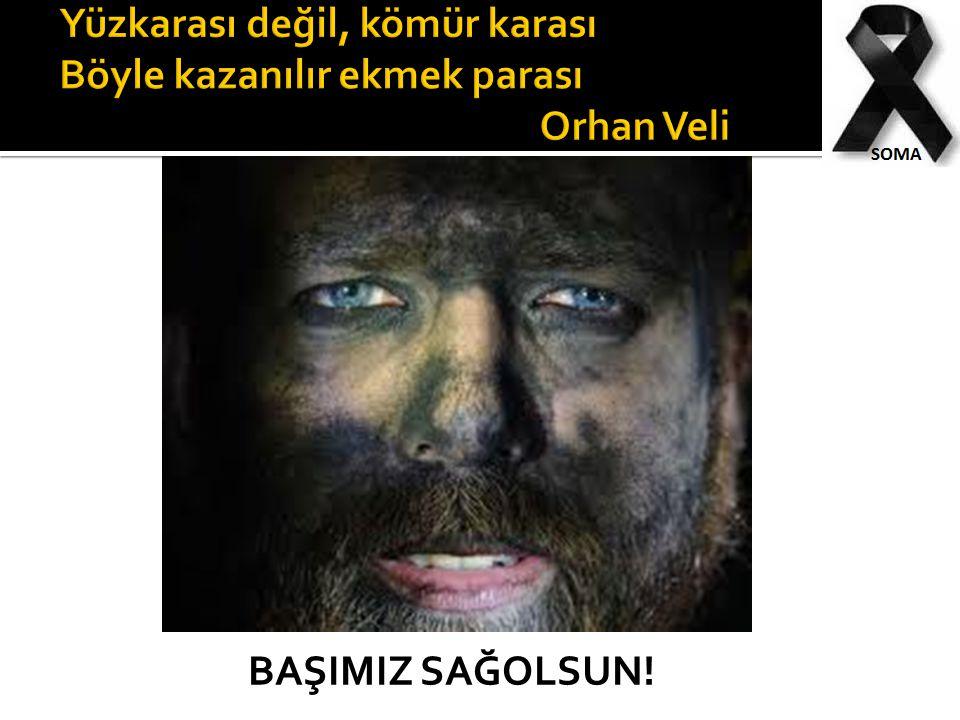 Yüzkarası değil, kömür karası Böyle kazanılır ekmek parası Orhan Veli