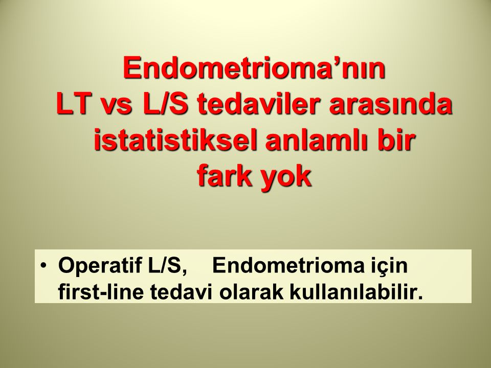 Endometrioma'nın LT vs L/S tedaviler arasında istatistiksel anlamlı bir fark yok