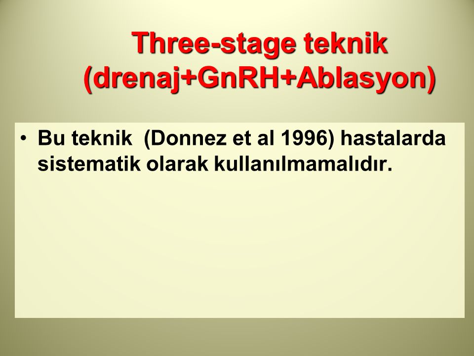 Three-stage teknik (drenaj+GnRH+Ablasyon)