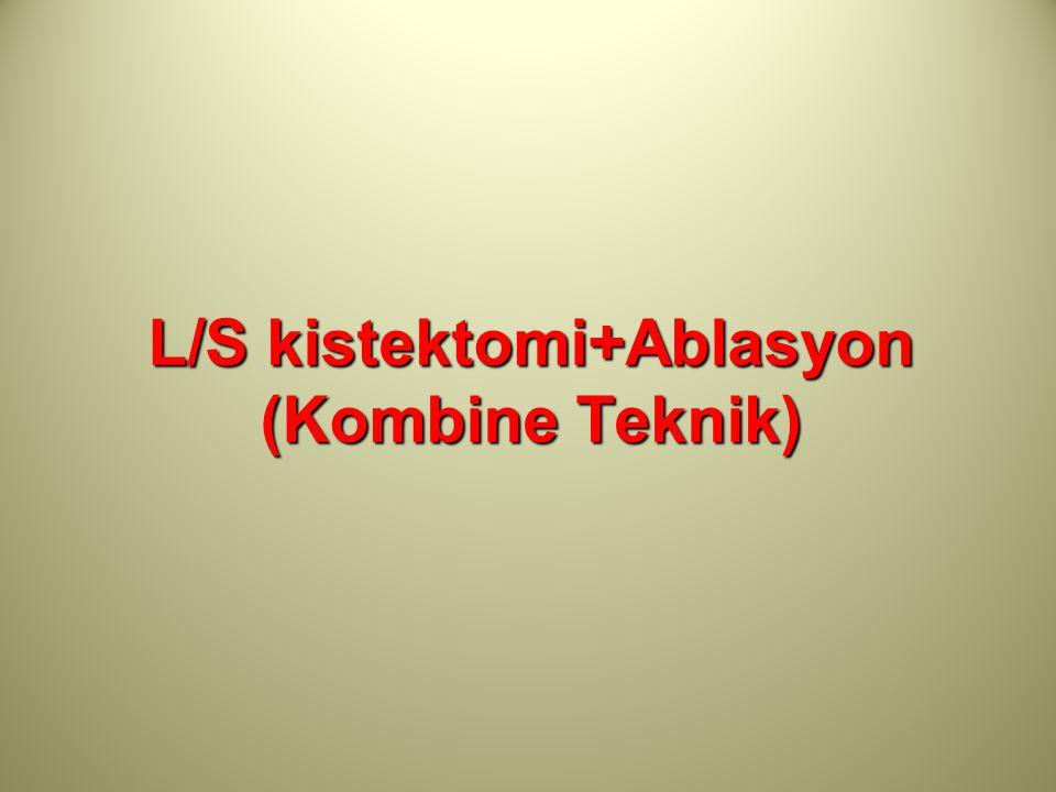 L/S kistektomi+Ablasyon (Kombine Teknik)