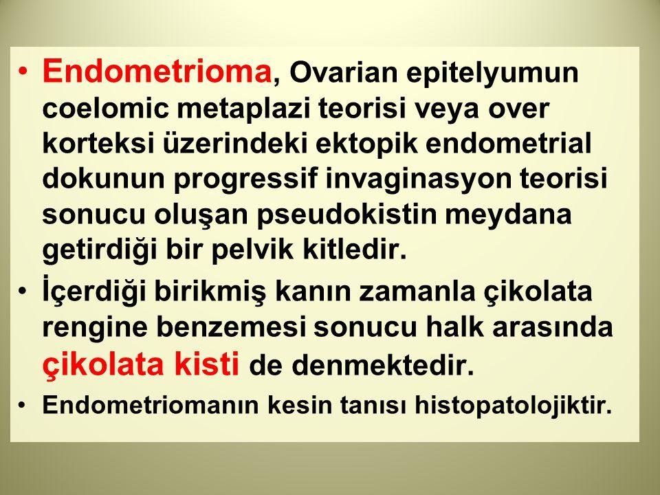 Endometrioma, Ovarian epitelyumun coelomic metaplazi teorisi veya over korteksi üzerindeki ektopik endometrial dokunun progressif invaginasyon teorisi sonucu oluşan pseudokistin meydana getirdiği bir pelvik kitledir.