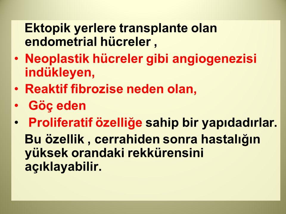 Ektopik yerlere transplante olan endometrial hücreler ,