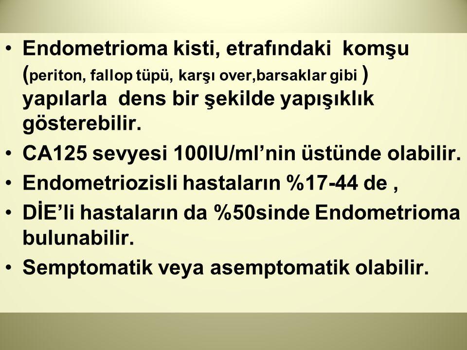 Endometrioma kisti, etrafındaki komşu (periton, fallop tüpü, karşı over,barsaklar gibi ) yapılarla dens bir şekilde yapışıklık gösterebilir.
