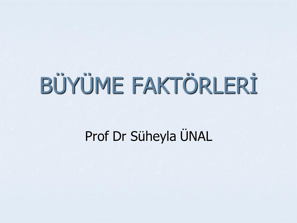 BÜYÜME FAKTÖRLERİ Prof Dr Süheyla ÜNAL