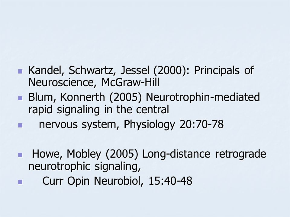 Kandel, Schwartz, Jessel (2000): Principals of Neuroscience, McGraw-Hill
