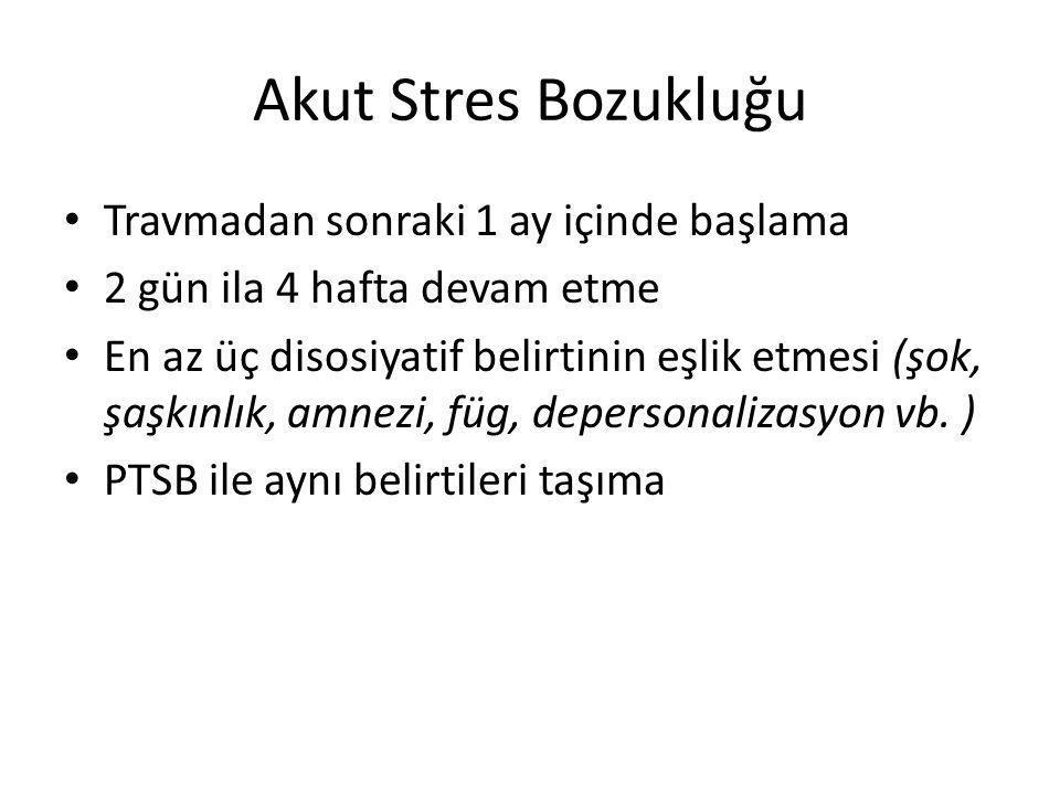 Akut Stres Bozukluğu Travmadan sonraki 1 ay içinde başlama