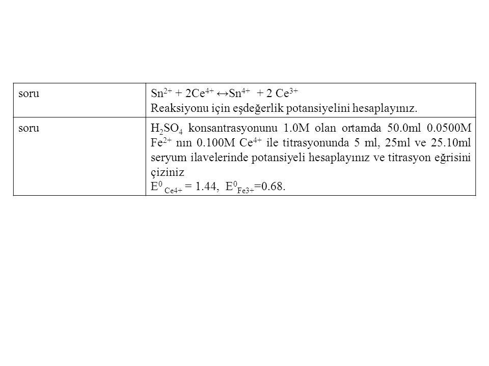 soru Sn2+ + 2Ce4+ ↔Sn4+ + 2 Ce3+ Reaksiyonu için eşdeğerlik potansiyelini hesaplayınız.