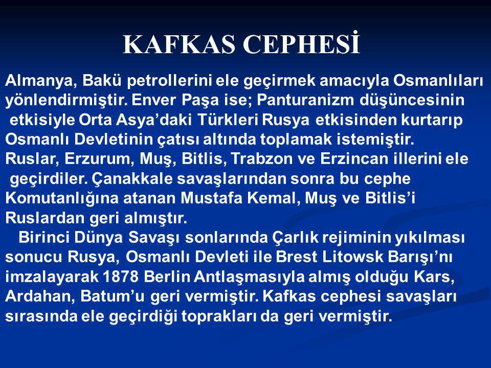 KAFKAS CEPHESİ Almanya, Bakü petrollerini ele geçirmek amacıyla Osmanlıları. yönlendirmiştir. Enver Paşa ise; Panturanizm düşüncesinin.