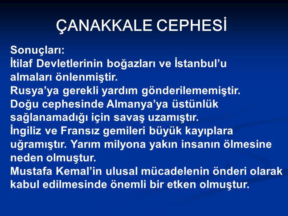 ÇANAKKALE CEPHESİ Sonuçları: İtilaf Devletlerinin boğazları ve İstanbul'u.