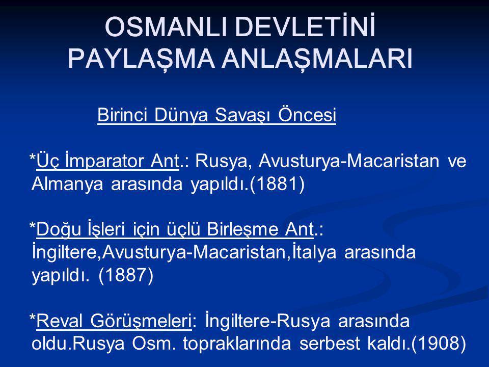 OSMANLI DEVLETİNİ PAYLAŞMA ANLAŞMALARI